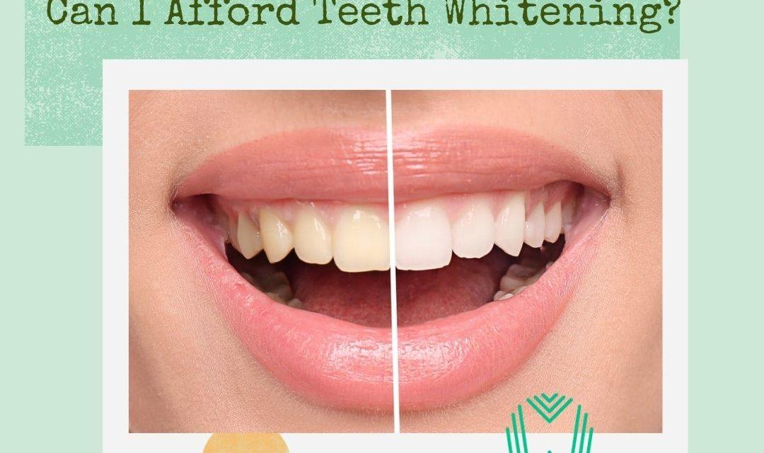 afford teeth whitening
